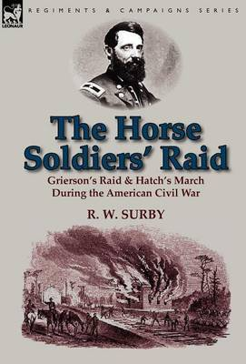 The Horse Soldiers' Raid: Grierson's Raid & Hatch's March During the American Civil War