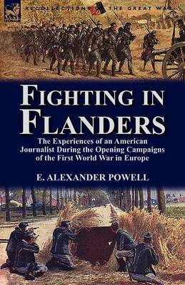 Fighting in Flanders: The Experiences of an American Journalist During the Opening Campaigns of the First World War in Europe
