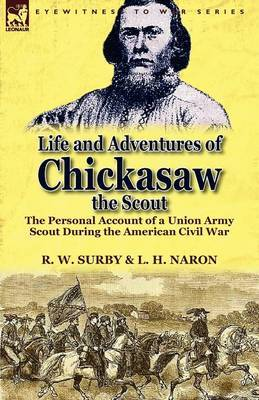 Life and Adventures of Chickasaw, the Scout: The Personal Account of a Union Army Scout During the American Civil War