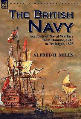 The British Navy: Accounts of Naval Warfare from Damme 1213 to Trafalgar 1805