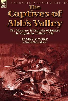 The Captives of Abb's Valley: The Massacre & Captivity of Settlers in Virginia by Indians, 1786