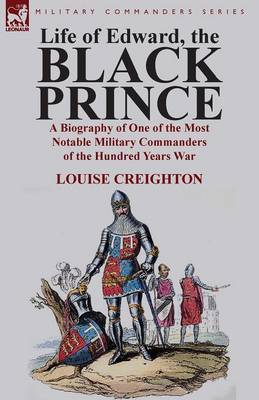 Life of Edward, the Black Prince: A Biography of One of the Most Notable Military Commanders of the Hundred Years War
