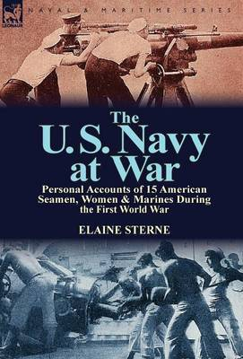 The U. S. Navy at War: Personal Accounts of 15 American Seamen, Women & Marines During the First World War