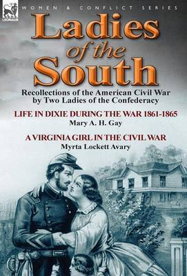 Ladies of the South: Recollections of the American Civil War by Two Ladies of the Confederacy