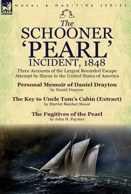 The Schooner 'Pearl' Incident, 1848: Three Accounts of the Largest Recorded Escape Attempt by Slaves in the United States of America