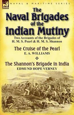 The Naval Brigades of the Indian Mutiny: Two Accounts of the Brigades of H. M. S. Pearl & H. M. S. Shannon