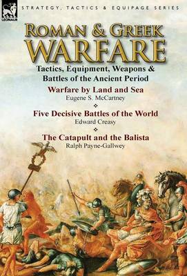 Roman & Greek Warfare  : Tactics, Equipment, Weapons & Battles of the Ancient Period