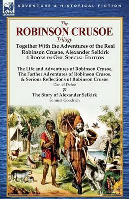 The Robinson Crusoe Trilogy: Together with the Adventures of the Real Robinson Crusoe, Alexander Selkirk 4 Books in One Special Edition