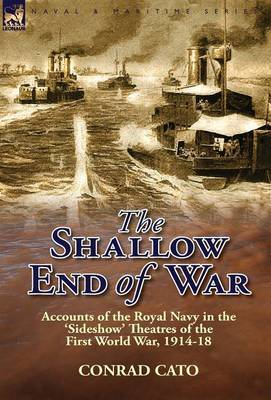 The Shallow End of War: Accounts of the Royal Navy in the 'Sideshow' Theatres of the First World War, 1914-18