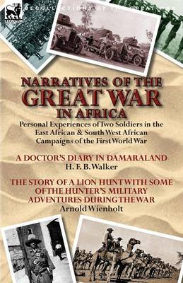 Narratives of the Great War in Africa: Personal Experiences of Two Soldiers in the East African & South West African Campaigns of the First World War