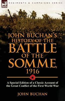 John Buchan's History of the Battle of the Somme, 1916: A Special Edition of a Classic Account of the Great Conflict of the First World War