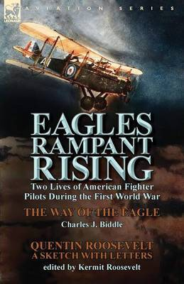 Eagles Rampant Rising: Two Lives of American Fighter Pilots During the First World War-The Way of the Eagle by Charles J. Biddle & Quentin Ro