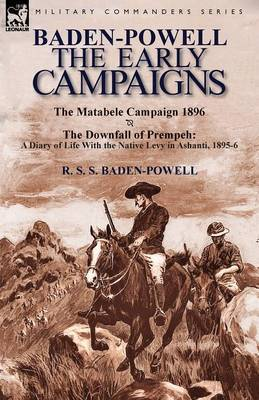 Baden-Powell: The Early Campaigns-The Downfall of Prempeh, a Diary of Life with the Native Levy in Ashanti, 1895-6 & the Matabele CA