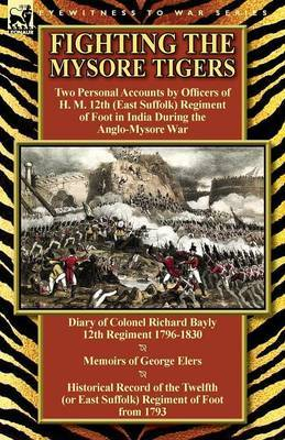 Fighting the Mysore Tigers: Two Personal Accounts by Officers of H. M. 12th (East Suffolk) Regiment of Foot in India During the Anglo-Mysore War-D