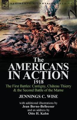 The Americans in Action, 1918-The First Battles: Cantigny, Chateau Thierry & the Second Battle of the Marne with Additional Illustrations by Jean Bern