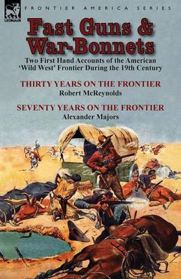 Fast Guns and War-Bonnets: Two First Hand Accounts of the American 'Wild West' Frontier During the 19th Century-Thirty Years on the Frontier by R