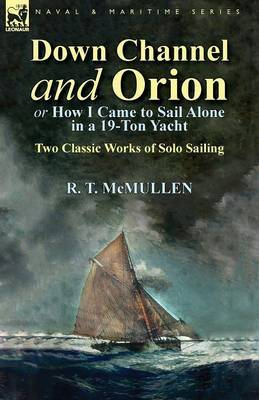 Down Channel and Orion (or How I Came to Sail Alone in a 19-Ton Yacht): Two Classic Works of Solo Sailing