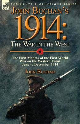 John Buchan's 1914: The War in the West-The First Months of the First World War on the Western Front-June to December 1914