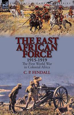 The East African Force 1915-1919: The First World War in Colonial Africa