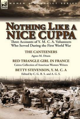 Nothing Like a Nice Cuppa: Three Accounts of Y. M. C. A. Volunteers Who Served During the First World War-The Canteeners by Agnes M. Dixon, Red T
