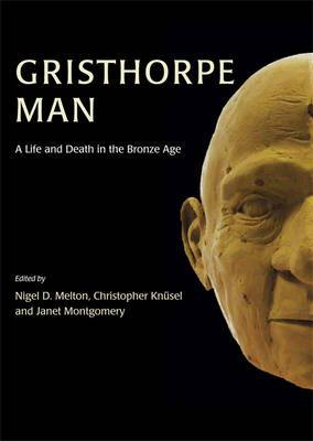 Gristhorpe Man: A Life and Death in the Bronze Age