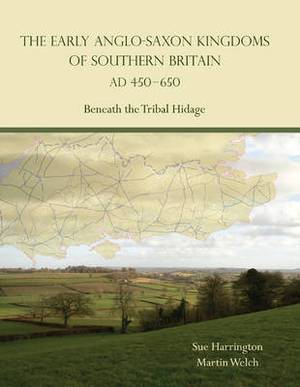 The Early Anglo-Saxon Kingdoms of Southern Britain AD 450-650: Beneath the Tribal Hidage