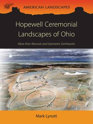 Hopewell Ceremonial Landscapes of Ohio: More Than Mounds and Geometric Earthworks