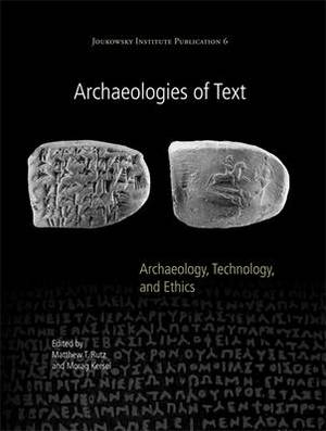 Archaeologies of Text: Archaeology, Technology, and Ethics