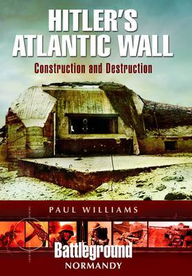 Hitler's Atlantic Wall: Normandy: Construction and Destruction