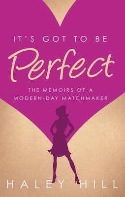 It's Got to be Perfect: The Memoirs of a Modern-day Match Maker