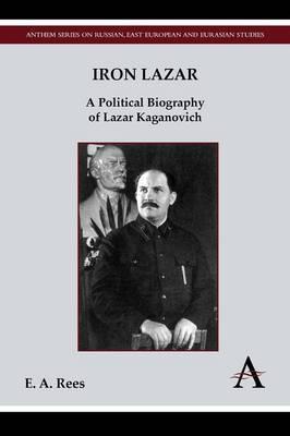 Iron Lazar: A Political Biography of Lazar Kaganovich