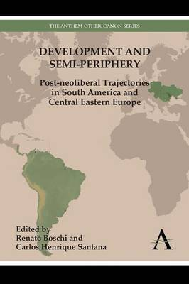 Development and Semi-Periphery: Post-Neoliberal Trajectories in South America and Central Eastern Europe