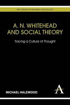 A.N. Whitehead and Social Theory: Tracing a Culture of Thought