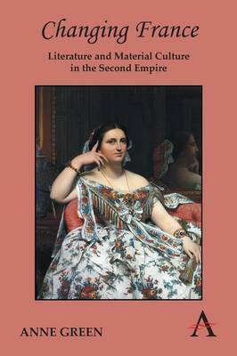 Changing France: Literature and Material Culture in the Second Empire