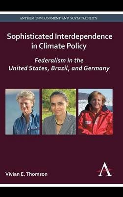 Sophisticated Interdependence in Climate Policy: Federalism in the United States, Brazil, and Germany