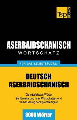 Aserbaidschanischer Wortschatz Fur Das Selbststudium - 3000 Worter