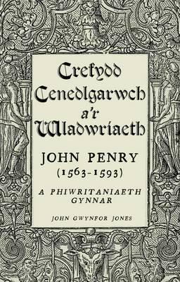 Crefydd, Cenedlgarwch a'r Wladwriaeth: John Penry (1563-1593) a Phiwiritaniaeth Gynnar