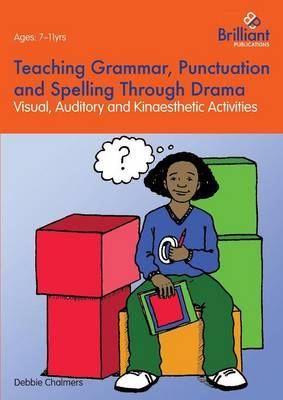 Teaching Grammar, Punctuation and Spelling Through Drama: Visual, Auditory and Kinaesthetic Activities