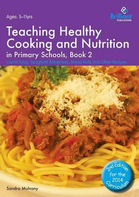 Healthy Cooking and Nutrition for Primary Schools: Carrot Soup, Spaghetti Bolognese, Bread Rolls and Other Recipes: Book 2