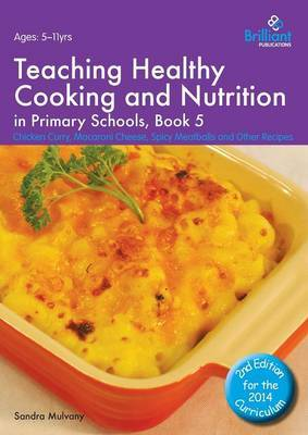Healthy Cooking and Nutrition for Primary Schools: Chicken Curry, Macaroni Cheese, Spicy Meatballs and Other Recipes: Book 5