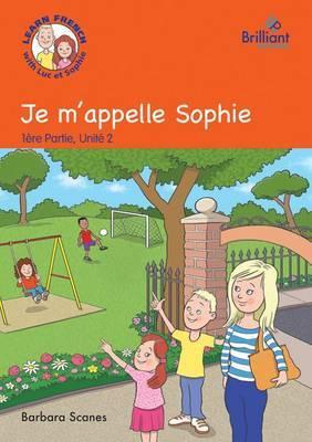 Je m'appelle Sophie (My mame is Sophie): Luc et Sophie French Storybook (Part 1 Unit 2)