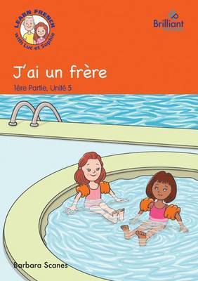 J'ai un frere (I have a brother): Luc et Sophie French Storybook (Part 1, Unit 5)