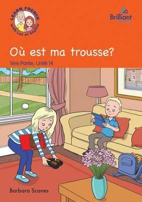 Ou est ma Trousse? (Where's My Pencil Case?): Part 1, Unit 14: Ou est ma trousse? (Where's my pencil case?) Storybook