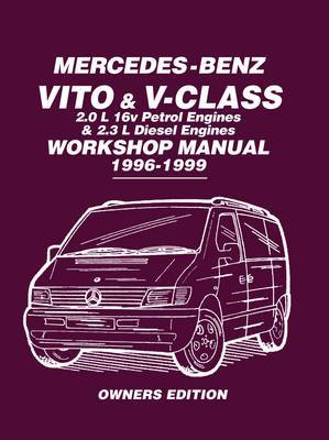 Mercedes-Benz Vito & V-Class Workshop Manual 1996-1999: Covers: 2.0L 16V Petrol Engines and 2.3L Diesel Engines