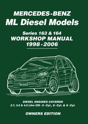 Mercedes-Benz ML Diesel Models Series 163 & 164 Workshop Manual 1998-2006: Diesel Engines Covered: 2.7, 3.0 & 4.0 Litre Cdi - 5-Cyl., 6-Cyl. & 8-Cyl
