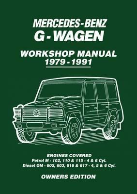 Mercedes-Benz G-Wagen Workshop Manual 1979-1991: Engines Covered: Petrol M- 102, 110 & 115 4 & 6 Cyl. Diesel OM602, 603, 616 & 617 - 4, 5 & 6 Cyl