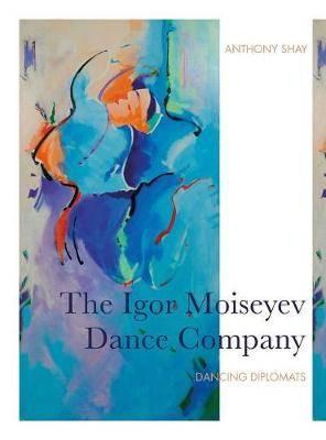 The Igor Moiseyev Dance Company: Dancing Diplomats