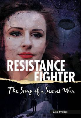 Resistance Fighter: The Story of a Secret War