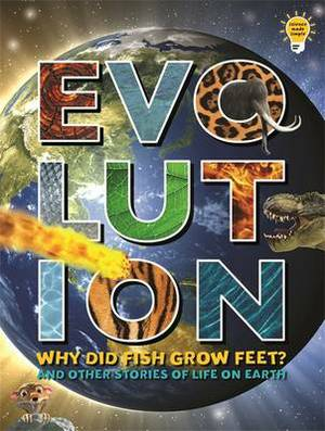 Evolution: Why Did Fish Grow Feet? and Other Stories of Life on Earth
