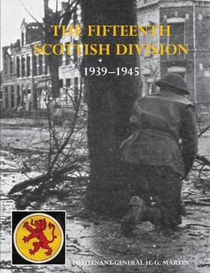 The History of the 15th (Scottish) Division 1939-1945
